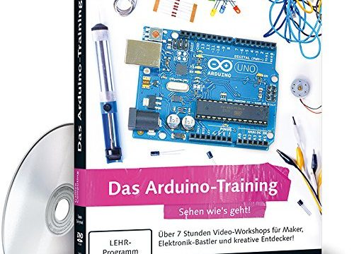 Das Arduino-Training – Sehen wie's geht! PC+Mac+Linux