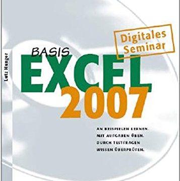 Excel 2007 Basis: Digitales Seminar. An Beispielen lernen. Mit Aufgaben üben. Durch Testfragen Wissen überprüfen